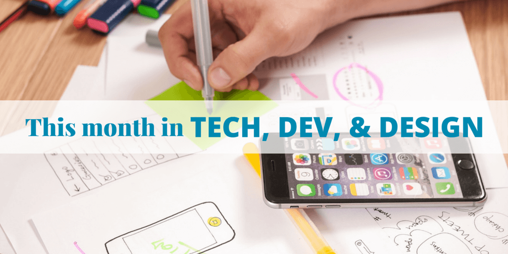 This Month In Tech, Dev, & Design – April 2016